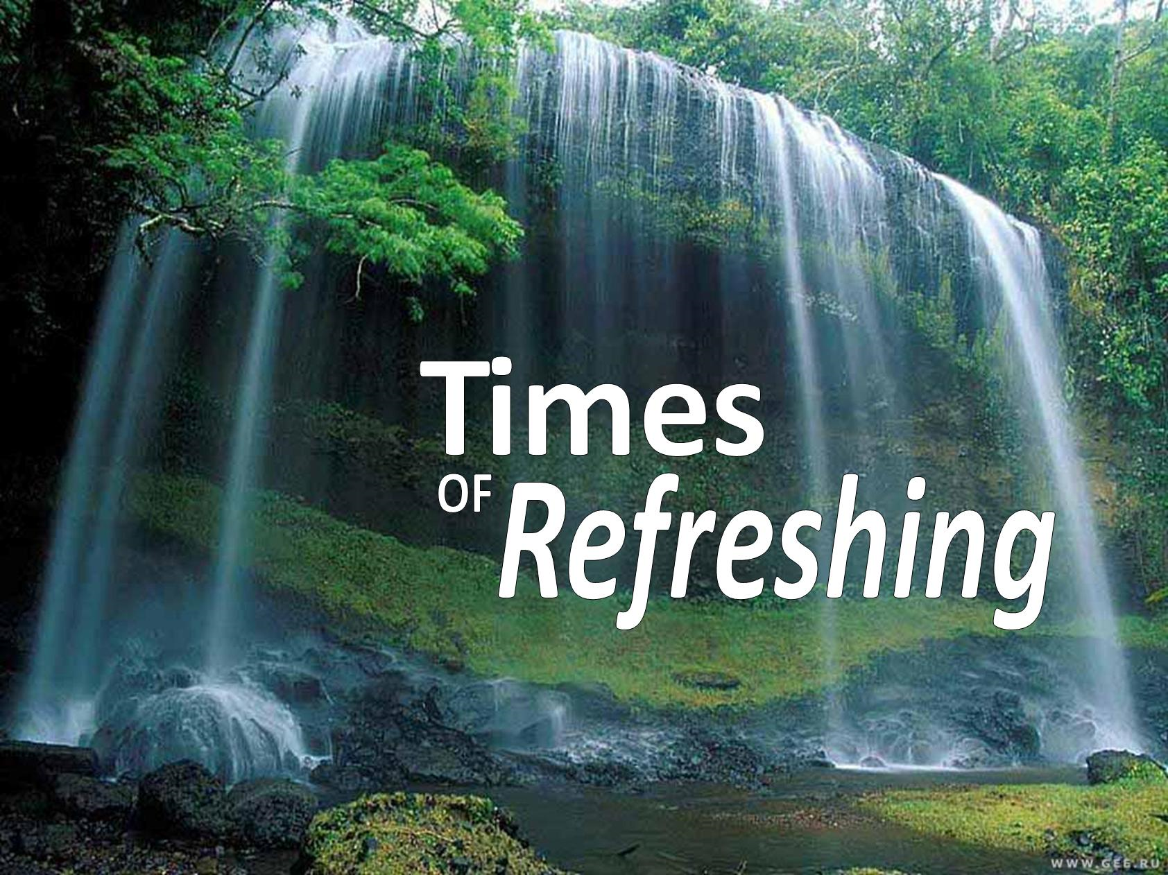 Times of Refreshing | From the Inside Out
