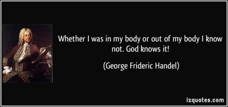 quote-whether-i-was-in-my-body-or-out-of-my-body-i-know-not-god-knows-it-george-frideric-handel-234765