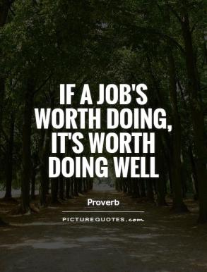 if-a-jobs-worth-doing-its-worth-doing-well-quote-1