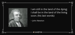 quote-i-am-still-in-the-land-of-the-dying-i-shall-be-in-the-land-of-the-living-soon-his-last-john-newton-37-35-68