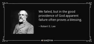 quote-we-failed-but-in-the-good-providence-of-god-apparent-failure-often-proves-a-blessing-robert-e-lee-17-15-42
